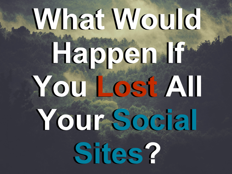 What Would Happen If You Lost All Your Social Sites?