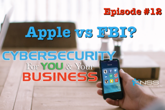 Apple vs FBI – Cybersecurity For You and Your Business Episode #12