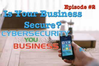 Is Your Business Secure? Cybersecurity For You and Your Business Episode #2