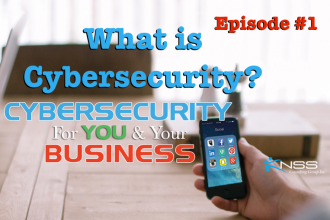 What is Cybersecurity? Cybersecurity For You and Your Business Episode #1