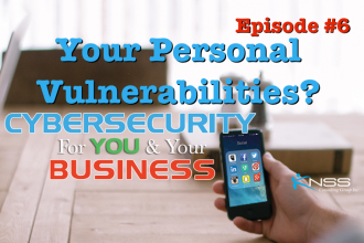 Your Personal Vulnerabilities – Cybersecurity For You and Your Business Episode #6
