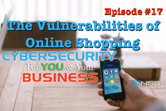 The Vulnerabilities of Online Shopping – Cybersecurity For You & Your Business EP #17
